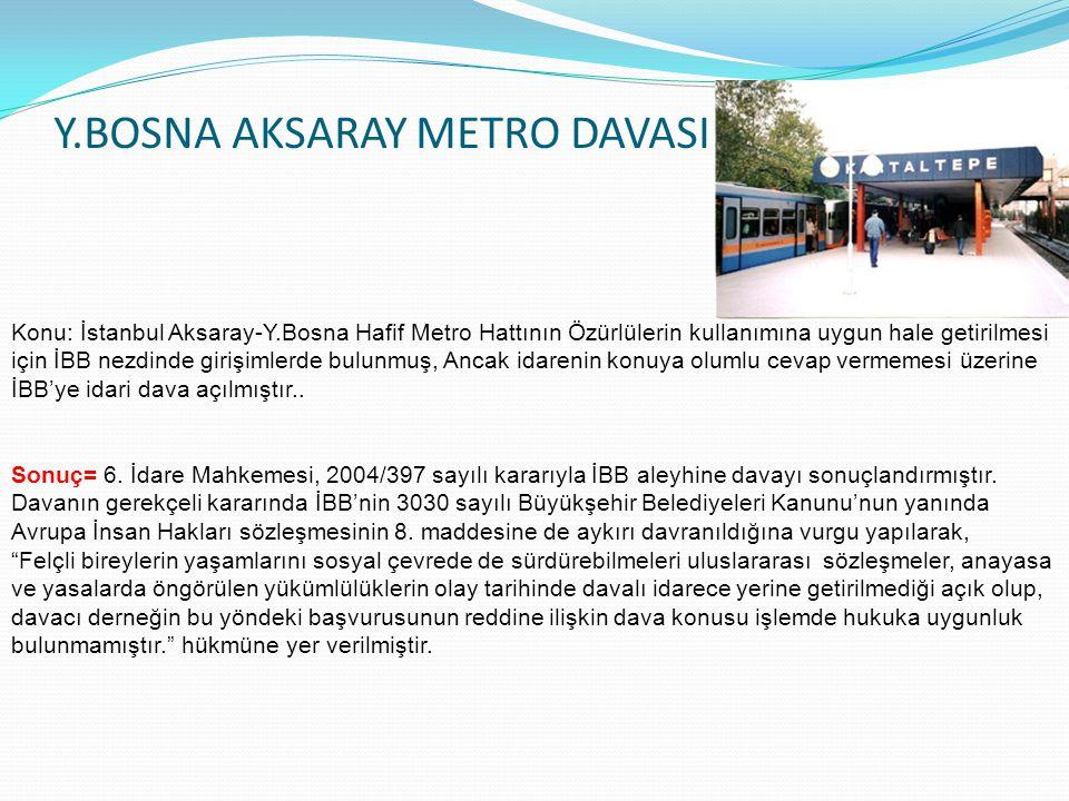 Y.BOSNA AKSARAY METRO DAVASI (KAZANILDI) Konu: İstanbul Aksaray-Y.Bosna Hafif Metro Hattının Özürlülerin kullanımına uygun hale getirilmesi için İBB n