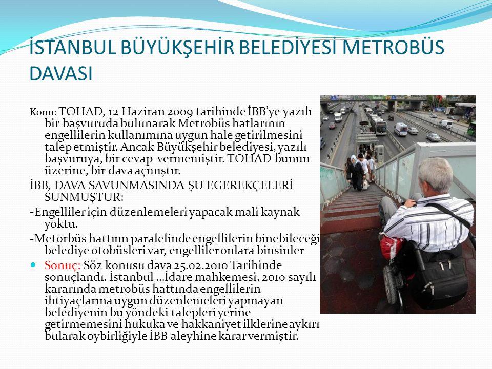 İSTANBUL BÜYÜKŞEHİR BELEDİYESİ METROBÜS DAVASI Konu: TOHAD, 12 Haziran 2009 tarihinde İBB'ye yazılı bir başvuruda bulunarak Metrobüs hatlarının engell