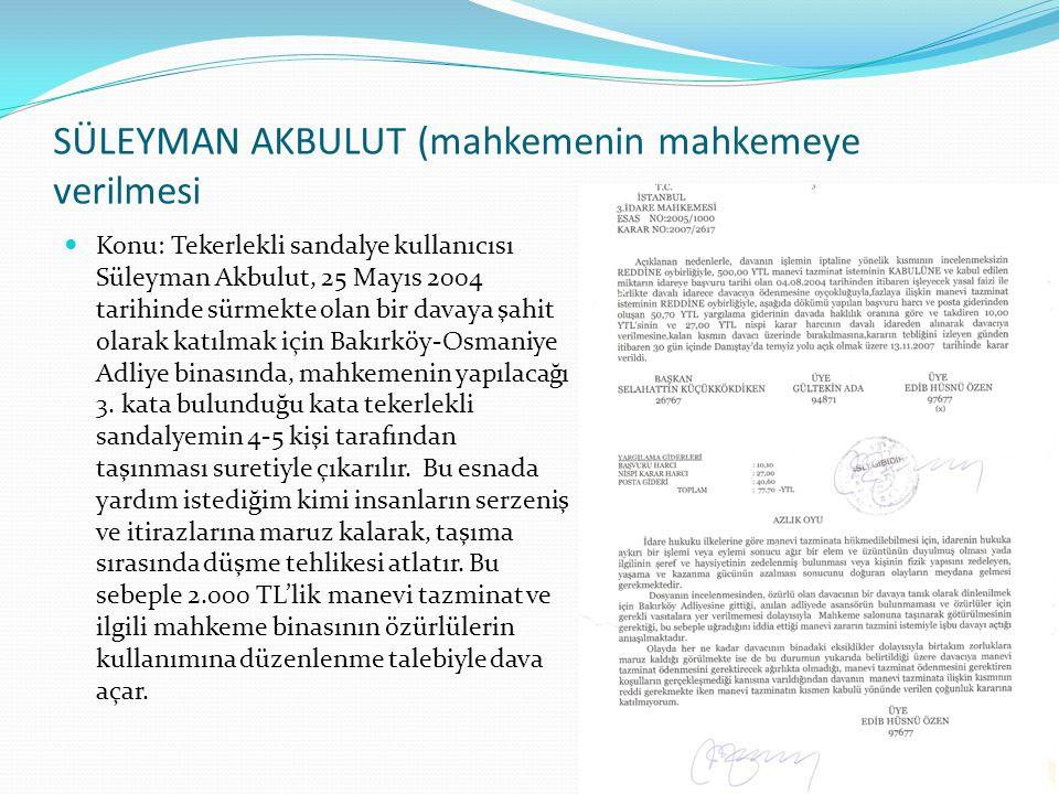 SÜLEYMAN AKBULUT (mahkemenin mahkemeye verilmesi  Konu: Tekerlekli sandalye kullanıcısı Süleyman Akbulut, 25 Mayıs 2004 tarihinde sürmekte olan bir d