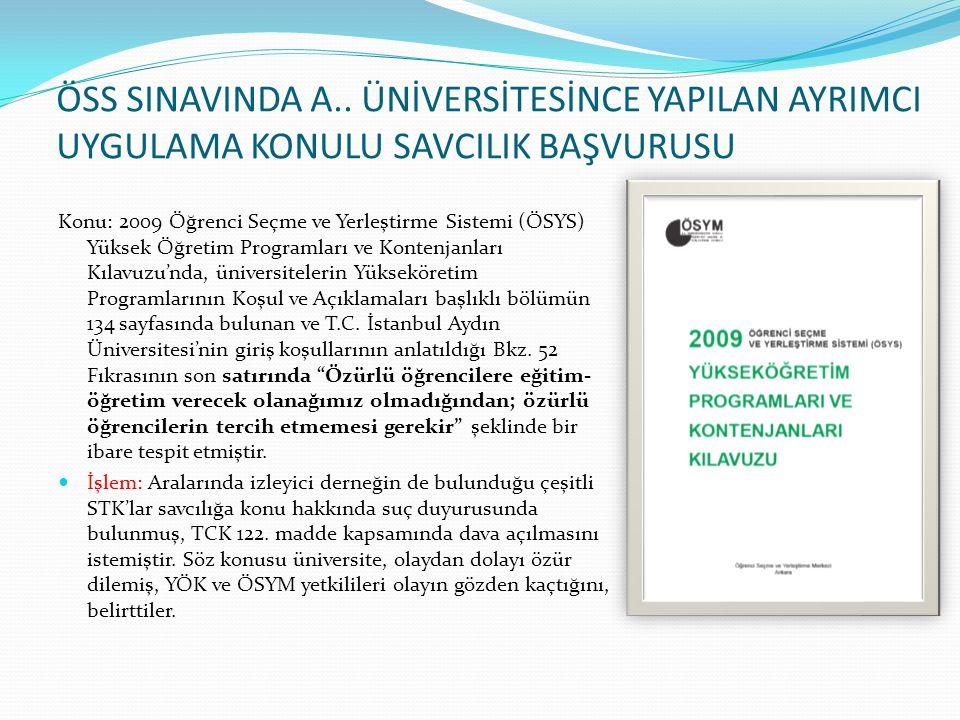 ÖSS SINAVINDA A.. ÜNİVERSİTESİNCE YAPILAN AYRIMCI UYGULAMA KONULU SAVCILIK BAŞVURUSU Konu: 2009 Öğrenci Seçme ve Yerleştirme Sistemi (ÖSYS) Yüksek Öğr