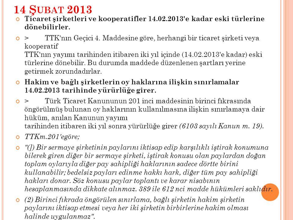 14 Ş UBAT 2013 Ticaret şirketleri ve kooperatifler 14.02.2013 e kadar eski türlerine dönebilirler.
