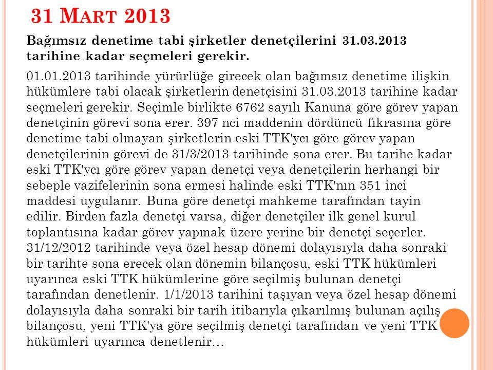 31 M ART 2013 Bağımsız denetime tabi şirketler denetçilerini 31.03.2013 tarihine kadar seçmeleri gerekir.