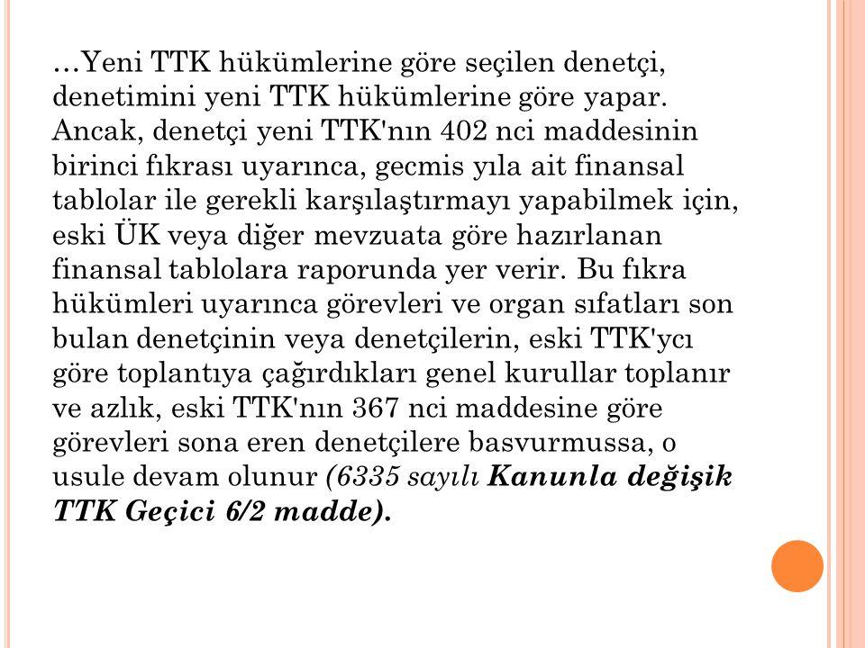 …Yeni TTK hükümlerine göre seçilen denetçi, denetimini yeni TTK hükümlerine göre yapar.