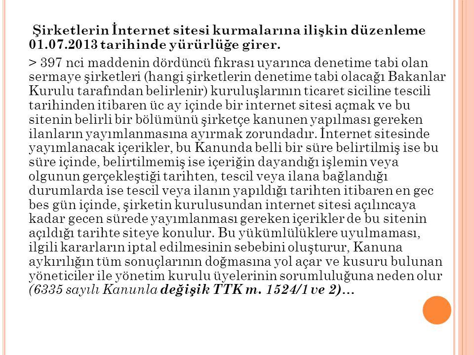 Şirketlerin İnternet sitesi kurmalarına ilişkin düzenleme 01.07.2013 tarihinde yürürlüğe girer.
