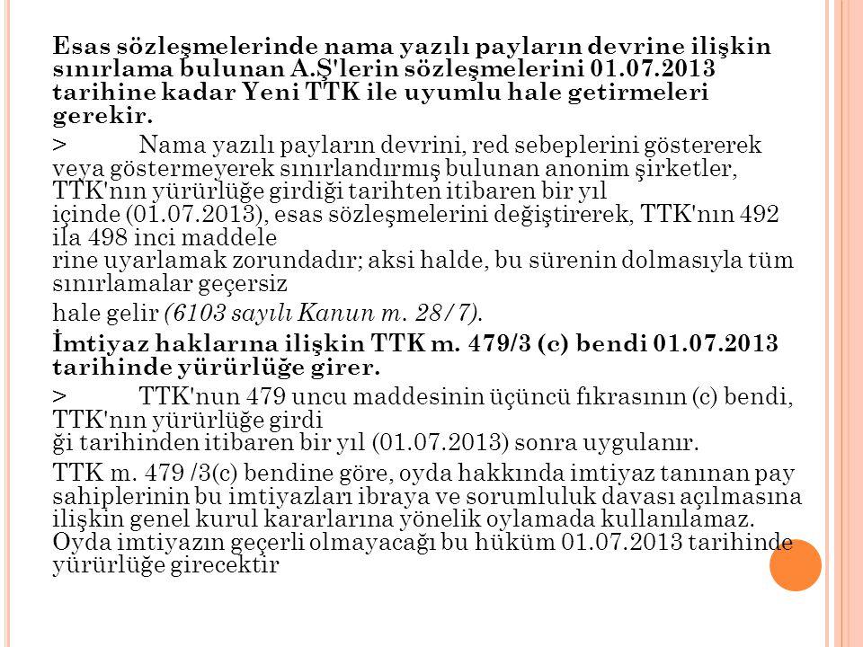 Esas sözleşmelerinde nama yazılı payların devrine ilişkin sınırlama bulunan A.Ş lerin sözleşmelerini 01.07.2013 tarihine kadar Yeni TTK ile uyumlu hale getirmeleri gerekir.