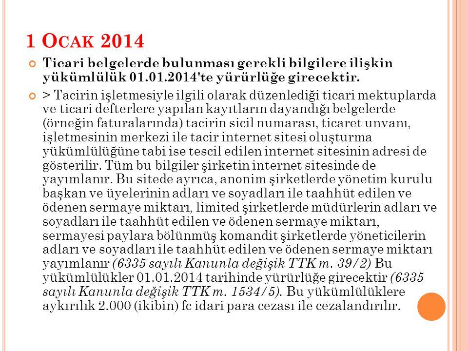 1 O CAK 2014 Ticari belgelerde bulunması gerekli bilgilere ilişkin yükümlülük 01.01.2014 te yürürlüğe girecektir.