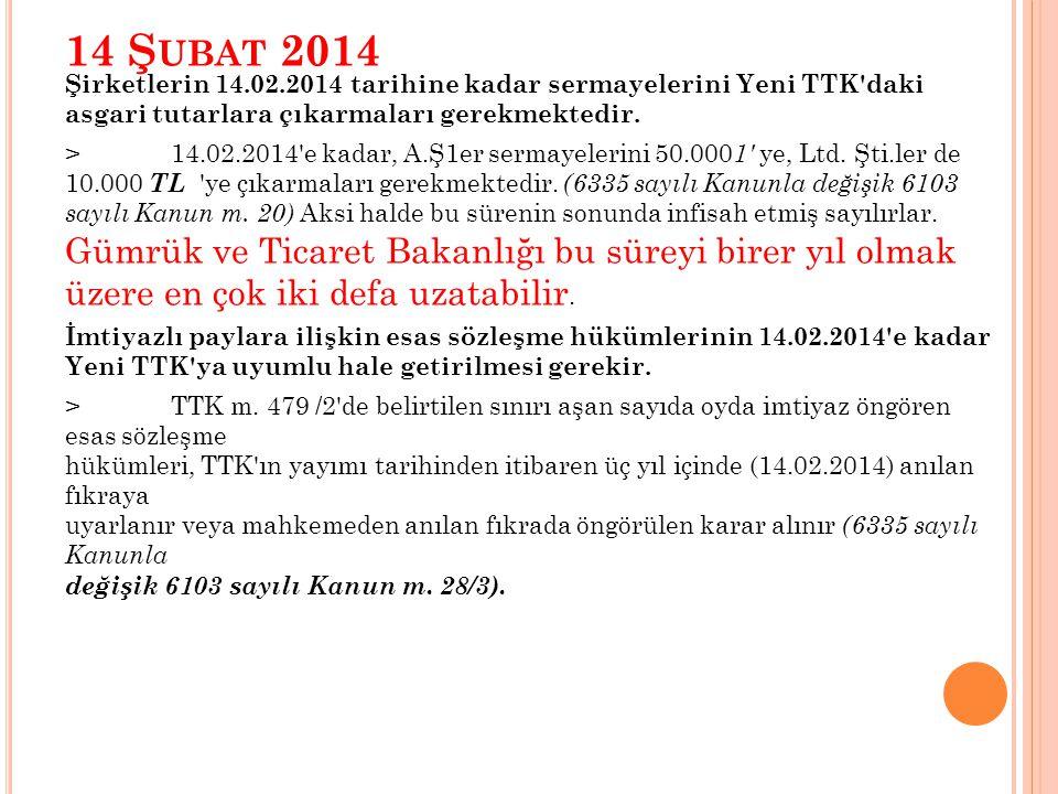 14 Ş UBAT 2014 Şirketlerin 14.02.2014 tarihine kadar sermayelerini Yeni TTK daki asgari tutarlara çıkarmaları gerekmektedir.