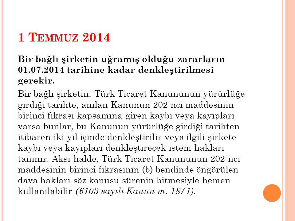 1 T EMMUZ 2014 Bir bağlı şirketin uğramış olduğu zararların 01.07.2014 tarihine kadar denkleştirilmesi gerekir.