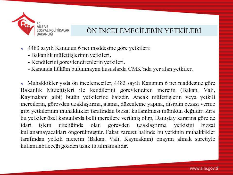 ÖN İNCELEMECİLERİN YETKİLERİ 6  4483 sayılı Kanunun 6 ncı maddesine göre yetkileri: - Bakanlık müfettişlerinin yetkileri. - Kendilerini görevlendiren