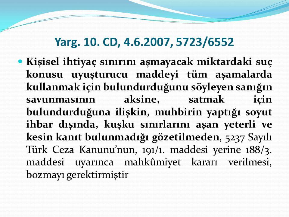 Yarg. 10. CD, 4.6.2007, 5723/6552  Kişisel ihtiyaç sınırını aşmayacak miktardaki suç konusu uyuşturucu maddeyi tüm aşamalarda kullanmak için bulundur