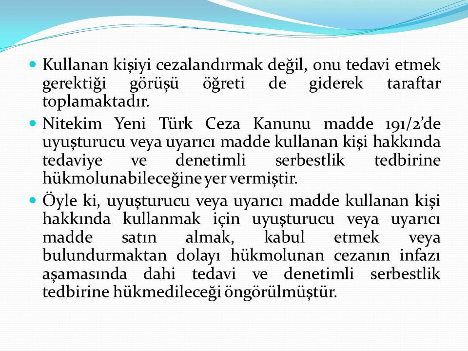  Kullanan kişiyi cezalandırmak değil, onu tedavi etmek gerektiği görüşü öğreti de giderek taraftar toplamaktadır.  Nitekim Yeni Türk Ceza Kanunu mad