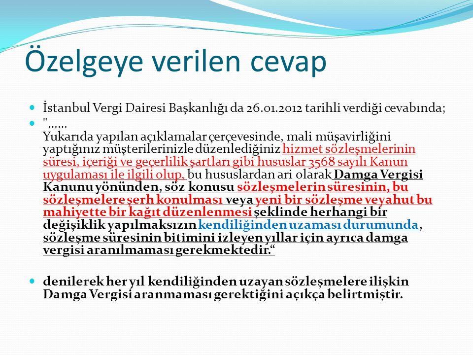 Özelgeye verilen cevap  İstanbul Vergi Dairesi Başkanlığı da 26.01.2012 tarihli verdiği cevabında; 