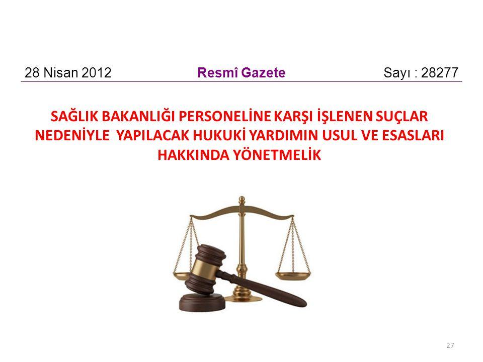 27 SAĞLIK BAKANLIĞI PERSONELİNE KARŞI İŞLENEN SUÇLAR NEDENİYLE YAPILACAK HUKUKİ YARDIMIN USUL VE ESASLARI HAKKINDA YÖNETMELİK 28 Nisan 2012Resmî GazeteSayı : 28277