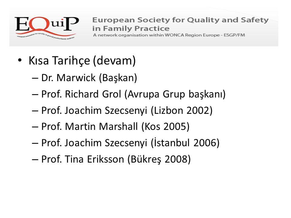 • Kısa Tarihçe (devam) – Dr. Marwick (Başkan) – Prof. Richard Grol (Avrupa Grup başkanı) – Prof. Joachim Szecsenyi (Lizbon 2002) – Prof. Martin Marsha