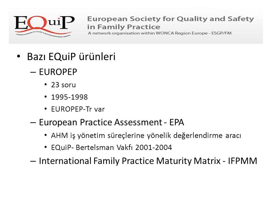 • Bazı EQuiP ürünleri – EUROPEP • 23 soru • 1995-1998 • EUROPEP-Tr var – European Practice Assessment - EPA • AHM iş yönetim süreçlerine yönelik değer