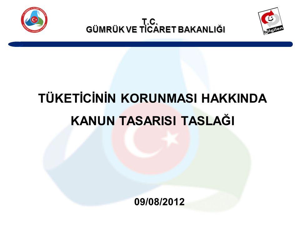 TÜKETİCİNİN KORUNMASI HAKKINDA KANUN TASARISI TASLAĞI 09/08/2012 T.C. GÜMRÜK VE TİCARET BAKANLIĞI