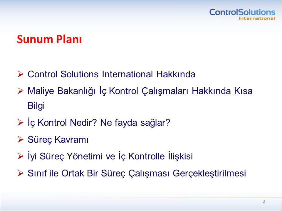 Sunum Planı  Control Solutions International Hakkında  Maliye Bakanlığı İç Kontrol Çalışmaları Hakkında Kısa Bilgi  İç Kontrol Nedir? Ne fayda sağl