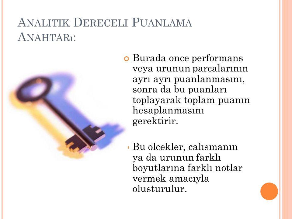 A NALITIK D ERECELI P UANLAMA A NAHTARı : Burada once performans veya urunun parcalarının ayrı ayrı puanlanmasını, sonra da bu puanları toplayarak toplam puanın hesaplanmasını gerektirir.