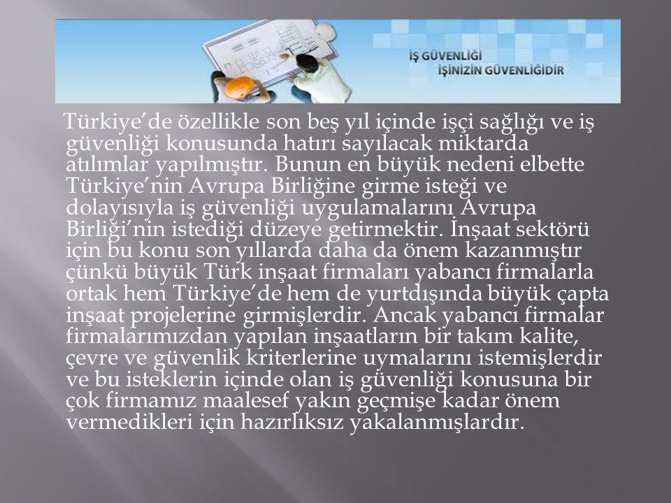 Türkiye'de özellikle son beş yıl içinde işçi sağlığı ve iş güvenliği konusunda hatırı sayılacak miktarda atılımlar yapılmıştır. Bunun en büyük nedeni