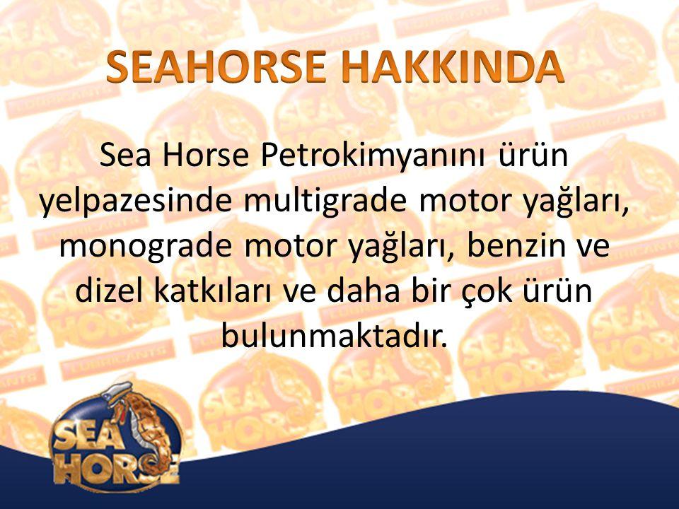 Sea Horse Petrokimyanını ürün yelpazesinde multigrade motor yağları, monograde motor yağları, benzin ve dizel katkıları ve daha bir çok ürün bulunmaktadır.