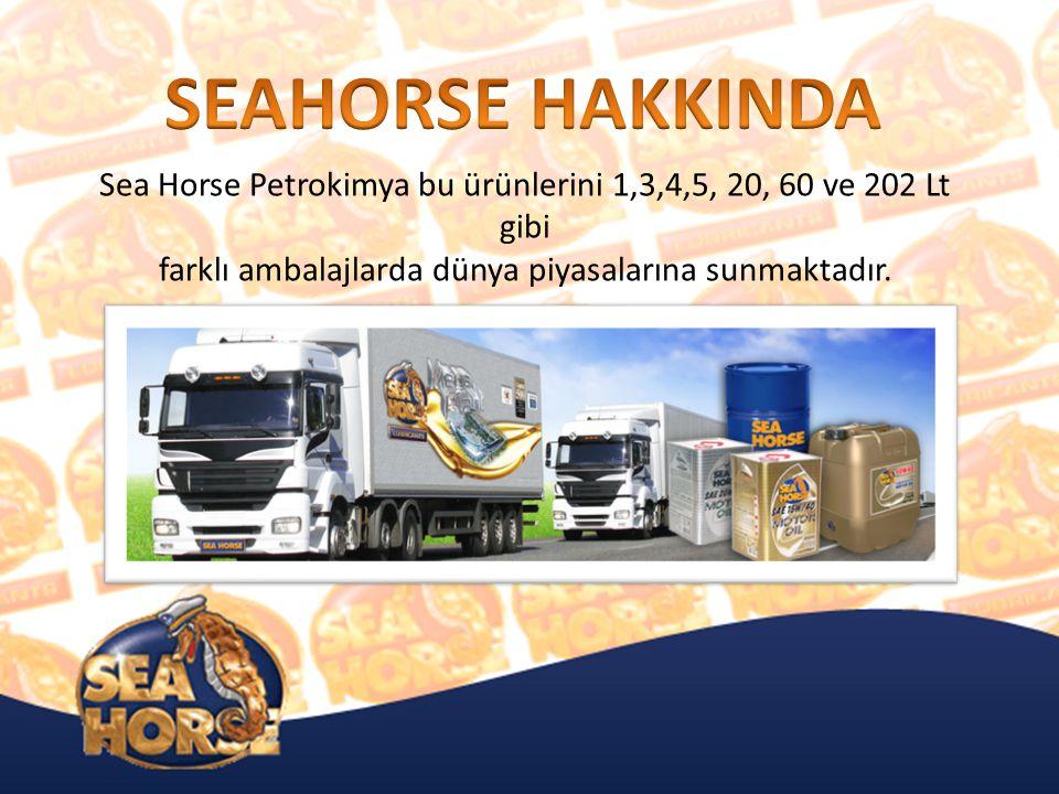 Sea Horse Petrokimya bu ürünlerini 1,3,4,5, 20, 60 ve 202 Lt gibi farklı ambalajlarda dünya piyasalarına sunmaktadır.