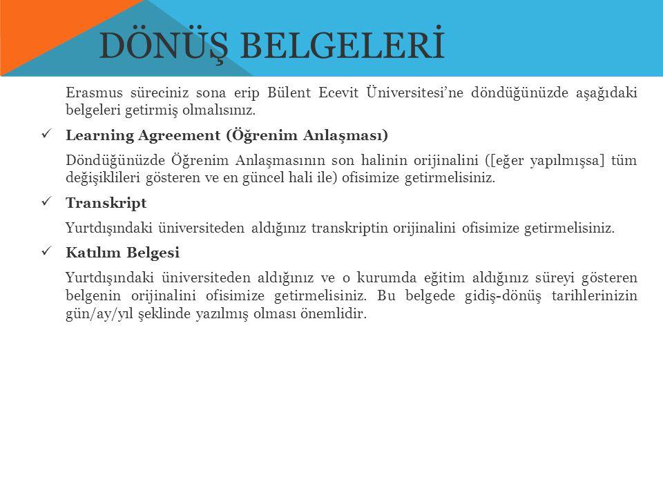 DÖNÜŞ BELGELERİ Erasmus süreciniz sona erip Bülent Ecevit Üniversitesi'ne döndüğünüzde aşağıdaki belgeleri getirmiş olmalısınız.  Learning Agreement