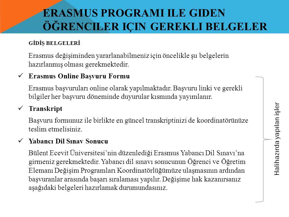 ERASMUS PROGRAMI ILE GIDEN ÖĞRENCILER IÇIN GEREKLI BELGELER GİDİŞ BELGELERİ Erasmus değişiminden yararlanabilmeniz için öncelikle şu belgelerin hazırl