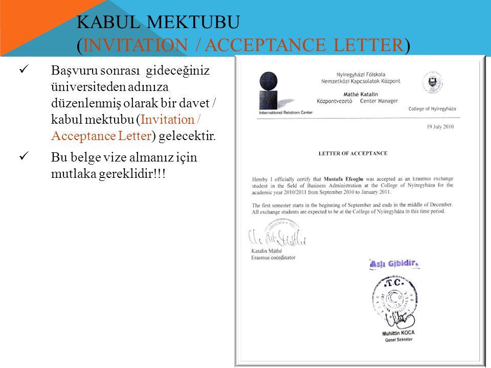 KABUL MEKTUBU (INVITATION / ACCEPTANCE LETTER)  Başvuru sonrası gideceğiniz üniversiteden adınıza düzenlenmiş olarak bir davet / kabul mektubu (Invit