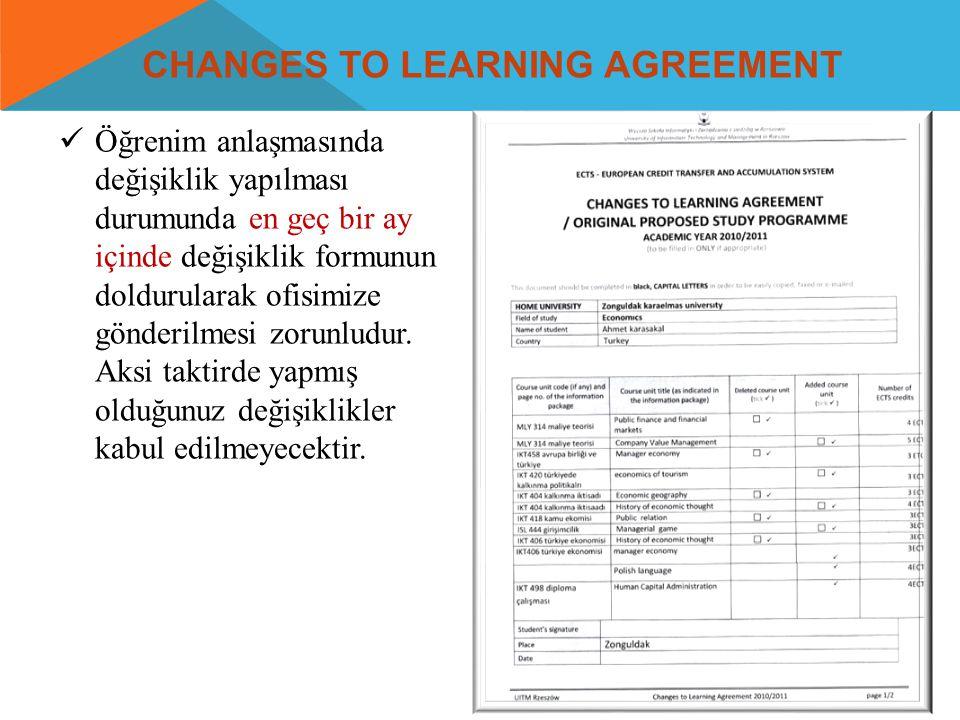 CHANGES TO LEARNING AGREEMENT  Öğrenim anlaşmasında değişiklik yapılması durumunda en geç bir ay içinde değişiklik formunun doldurularak ofisimize gö