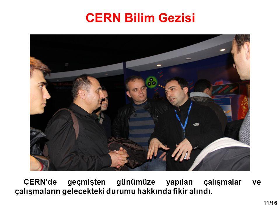 11/16 CERN'de geçmişten günümüze yapılan çalışmalar ve çalışmaların gelecekteki durumu hakkında fikir alındı. CERN Bilim Gezisi