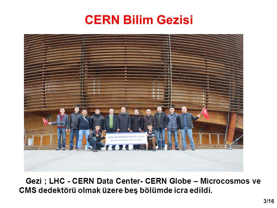 3/16 Gezi ; LHC - CERN Data Center- CERN Globe – Microcosmos ve CMS dedektörü olmak üzere beş bölümde icra edildi. CERN Bilim Gezisi