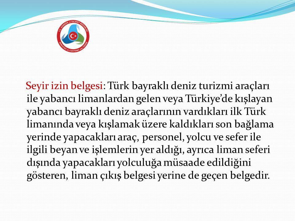 Seyir izin belgesi: Türk bayraklı deniz turizmi araçları ile yabancı limanlardan gelen veya Türkiye'de kışlayan yabancı bayraklı deniz araçlarının var