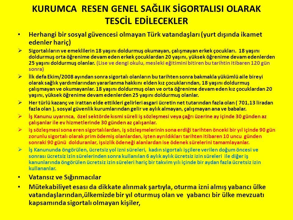 KURUMCA RESEN GENEL SAĞLIK SİGORTALISI OLARAK TESCİL EDİLECEKLER • Herhangi bir sosyal güvencesi olmayan Türk vatandaşları (yurt dışında ikamet edenle