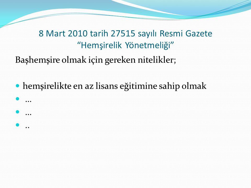 8 Mart 2010 tarih 27515 sayılı Resmi Gazete Hemşirelik Yönetmeliği Başhemşire olmak için gereken nitelikler;  hemşirelikte en az lisans eğitimine sahip olmak  … ..