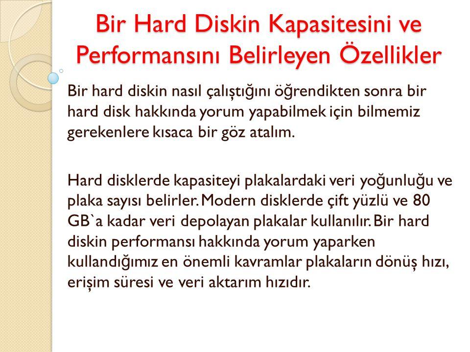 Bir Hard Diskin Kapasitesini ve Performansını Belirleyen Özellikler Bir Hard Diskin Kapasitesini ve Performansını Belirleyen Özellikler Bir hard diski