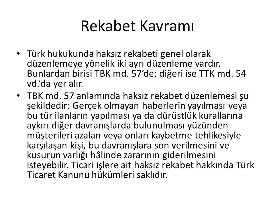Rekabet Kavramı • Türk hukukunda haksız rekabeti genel olarak düzenlemeye yönelik iki ayrı düzenleme vardır. Bunlardan birisi TBK md. 57'de; diğeri is