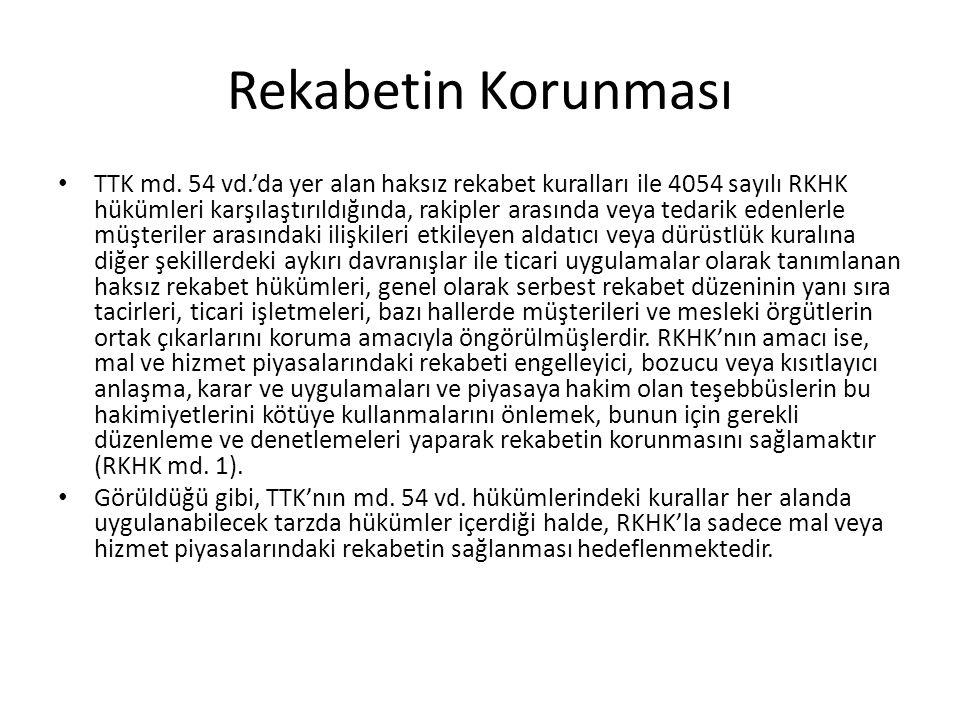 Rekabetin Korunması • TTK md. 54 vd.'da yer alan haksız rekabet kuralları ile 4054 sayılı RKHK hükümleri karşılaştırıldığında, rakipler arasında veya
