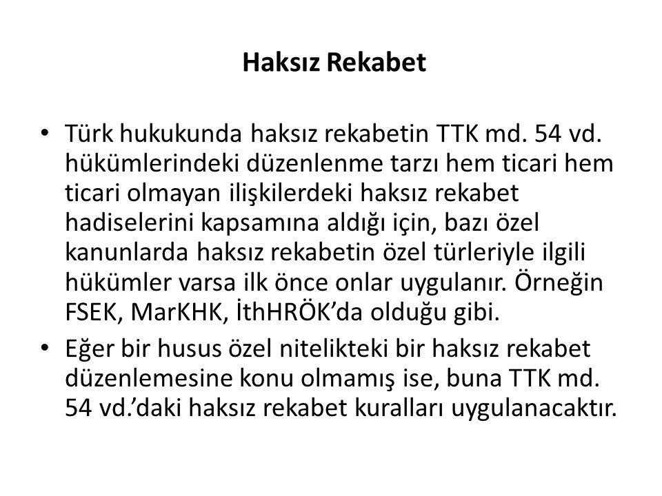 Haksız Rekabet • Türk hukukunda haksız rekabetin TTK md. 54 vd. hükümlerindeki düzenlenme tarzı hem ticari hem ticari olmayan ilişkilerdeki haksız rek