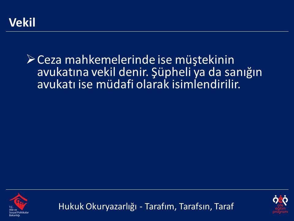 Hukuk Okuryazarlığı - Tarafım, Tarafsın, Taraf Vekil  Ceza mahkemelerinde ise müştekinin avukatına vekil denir. Şüpheli ya da sanığın avukatı ise müd