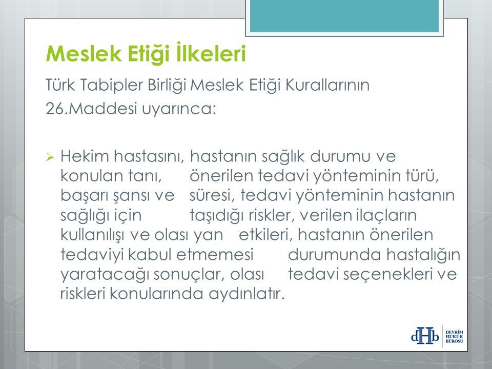Türk Tabipler Birliği Meslek Etiği Kurallarının 26.Maddesi uyarınca:  Hekim hastasını, hastanın sağlık durumu ve konulan tanı, önerilen tedavi yöntem