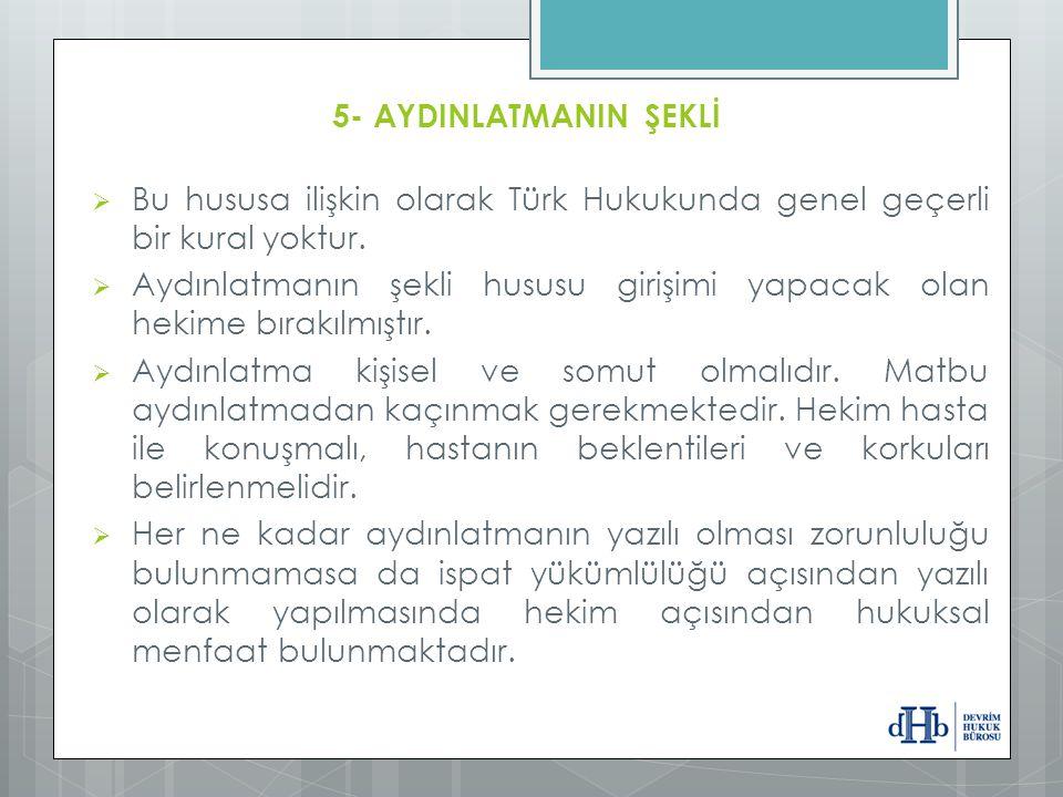5- AYDINLATMANIN ŞEKLİ  Bu hususa ilişkin olarak Türk Hukukunda genel geçerli bir kural yoktur.  Aydınlatmanın şekli hususu girişimi yapacak olan he