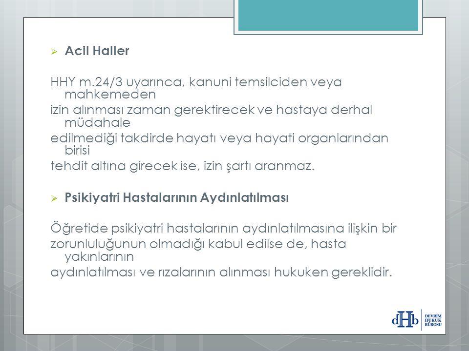  Acil Haller HHY m.24/3 uyarınca, kanuni temsilciden veya mahkemeden izin alınması zaman gerektirecek ve hastaya derhal müdahale edilmediği takdirde