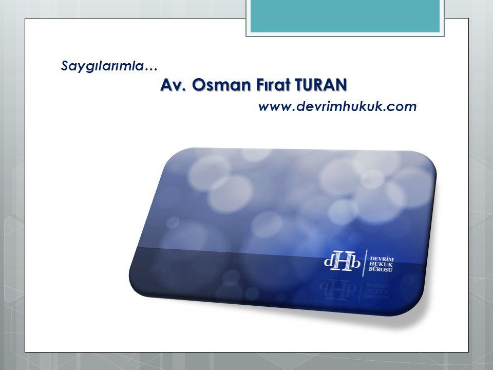 Av. Osman Fırat TURAN Saygılarımla… Av. Osman Fırat TURAN www.devrimhukuk.com