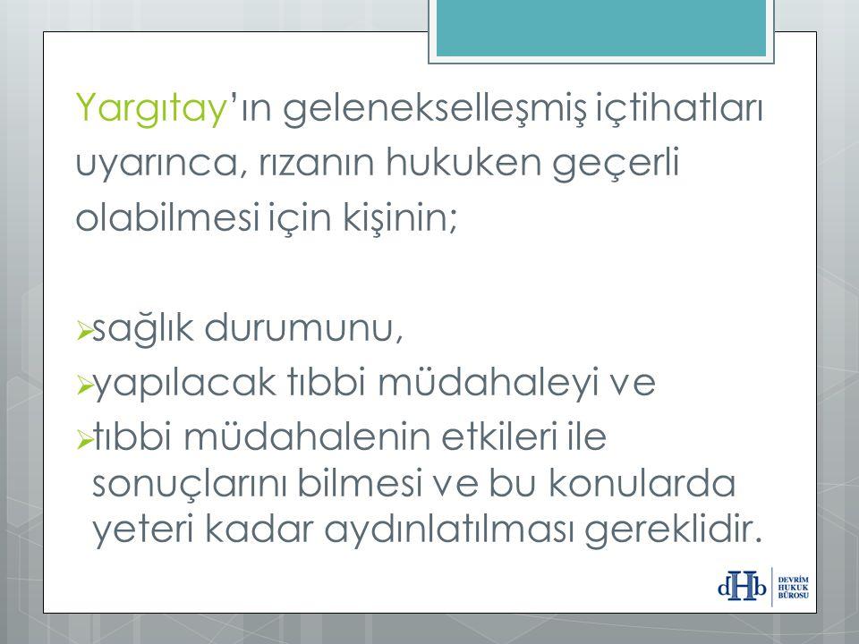  Anayasa  Hasta Hakları Yönetmeliği  Tababet ve Suabatı Sanatlarının Tarzı İcrasına Dair Kanun  Tıbbi Deontoloji Nizamnamesi Türk Hukukunda Aydınlatılmış Onam