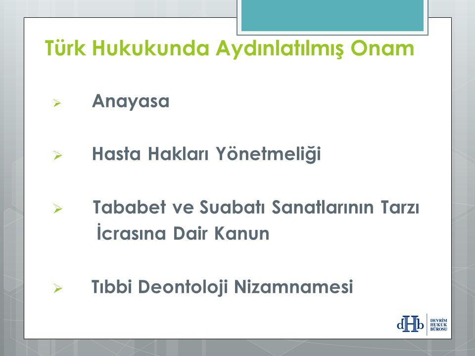  Anayasa  Hasta Hakları Yönetmeliği  Tababet ve Suabatı Sanatlarının Tarzı İcrasına Dair Kanun  Tıbbi Deontoloji Nizamnamesi Türk Hukukunda Aydınl