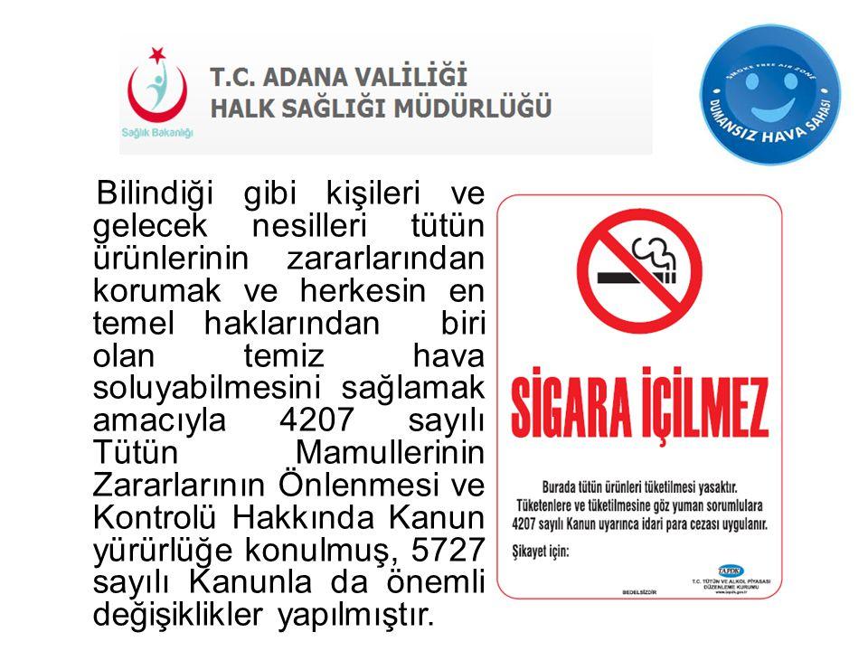 Bilindiği gibi kişileri ve gelecek nesilleri tütün ürünlerinin zararlarından korumak ve herkesin en temel haklarından biri olan temiz hava soluyabilme