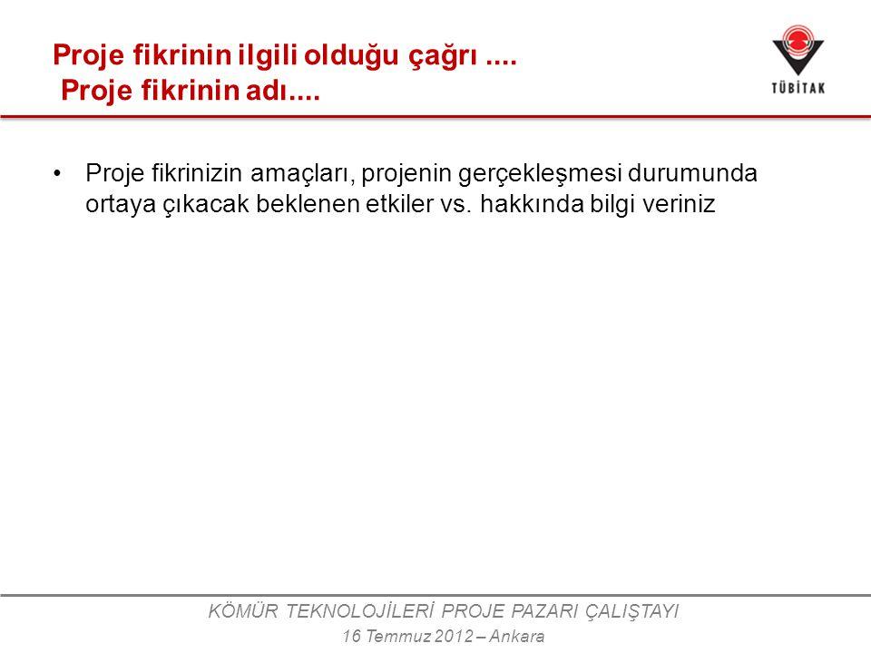 KÖMÜR TEKNOLOJİLERİ PROJE PAZARI ÇALIŞTAYI 16 Temmuz 2012 – Ankara Proje fikrinin ilgili olduğu çağrı....