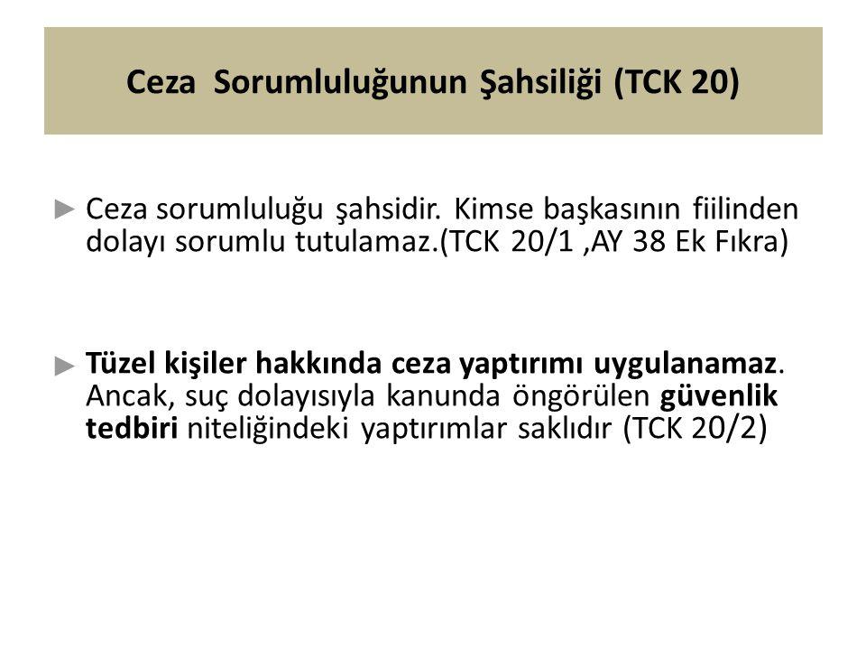 Ceza Sorumluluğunun Şahsiliği (TCK 20) Ceza sorumluluğu şahsidir.