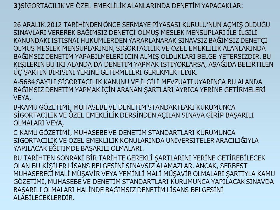 3)SİGORTACILIK VE ÖZEL EMEKLİLİK ALANLARINDA DENETİM YAPACAKLAR: 26 ARALIK.2012 TARİHİNDEN ÖNCE SERMAYE PİYASASI KURULU'NUN AÇMIŞ OLDUĞU SINAVLARI VER