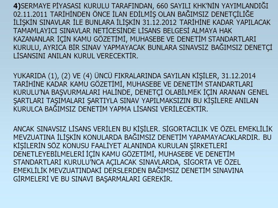 4)SERMAYE PİYASASI KURULU TARAFINDAN, 660 SAYILI KHK'NİN YAYIMLANDIĞI 02.11.2011 TARİHİNDEN ÖNCE İLAN EDİLMİŞ OLAN BAĞIMSIZ DENETÇİLİĞE İLİŞKİN SINAVL